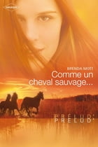 Comme un cheval sauvage... (Harlequin Prélud') by Brenda Mott