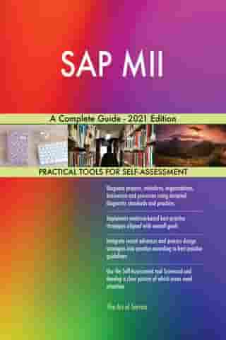 SAP MII A Complete Guide - 2021 Edition by Gerardus Blokdyk