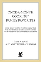 Once-A-Month Cooking Family Favorites: More Great Recipes That Save You Time and Money from the…