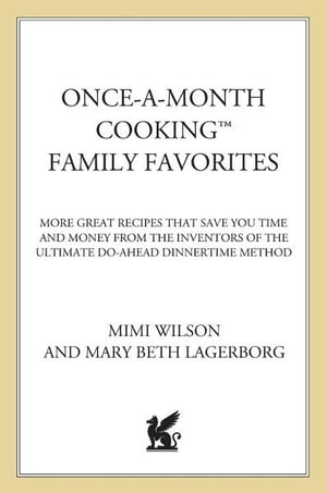 Once-A-Month Cooking Family Favorites More Great Recipes That Save You Time and Money from the Inventors of the Ultimate Do-Ahead Dinnertime Method