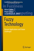 Fuzzy Technology: Present Applications and Future Challenges by Mikael Collan