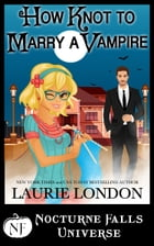 How Knot To Marry A Vampire: A Nocturne Falls Universe Story by Laurie London