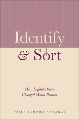 Book Identify and Sort: How Digital Power Changed World Politics by Josef Teboho Ansorge