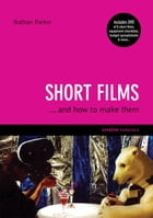 Short Films: ...And How to Make Them by Nathan Parker