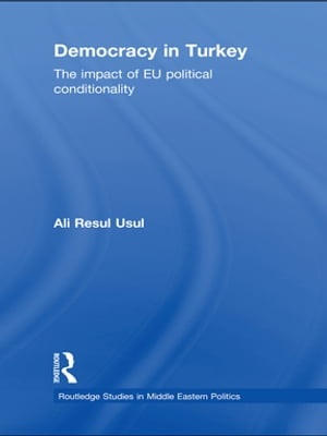 Democracy in Turkey The Impact of EU Political Conditionality