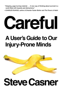 Book Careful: A User's Guide to Our Injury-Prone Minds by Steve Casner