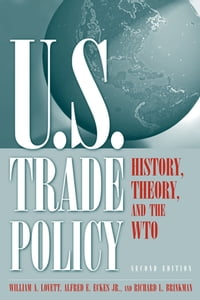 U.S. Trade Policy: History, Theory, and the WTO: History, Theory, and the WTO