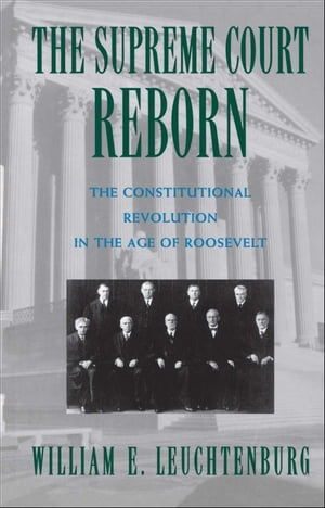 The Supreme Court Reborn The Constitutional Revolution in the Age of Roosevelt