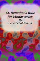 St. Benedict's Rule for Monasteries by Benedict of Nursia