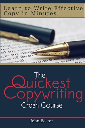 The Quickest Copywriting Crash Course : Learn to Write Effective Copy in Minutes!