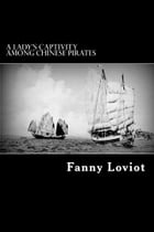A Lady's Captivity Among Chinese Pirates: In the Chinese Seas by Fanny Loviot