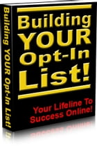 Building Your Opt-In List: Your Lifeline to Success Online by Sven Hyltén-Cavallius