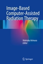 Image-Based Computer-Assisted Radiation Therapy by Hidetaka Arimura