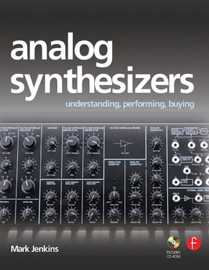 Analog Synthesizers Understanding,  Performing,  Buying--From the Legacy of Moog to Software Synthesis