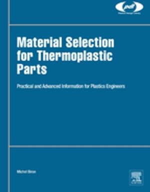 Material Selection for Thermoplastic Parts Practical and Advanced Information