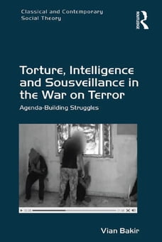 Torture, Intelligence and Sousveillance in the War on Terror: Agenda-Building Struggles