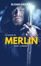 Le Concile de Merlin: Tome 1, Le secret by Eloan Kroaz