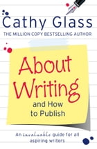 About Writing and How to Publish by Cathy Glass