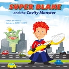 Super Blake and the Cavity Monster by Tracy Bickhaus