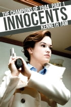 Innocents: The Champions of 1944 - Part 1 by Kenneth Tam