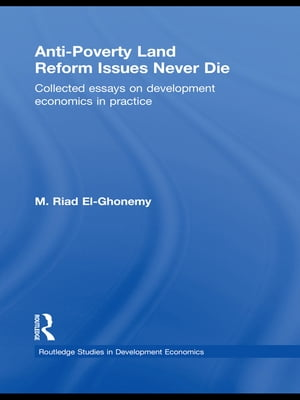 Anti-Poverty Land Reform Issues Never Die Collected essays on development economics in practice