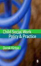 Child Social Work Policy & Practice by Derek Kirton