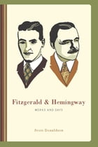 Fitzgerald and Hemingway: Works and Days by Scott Donaldson