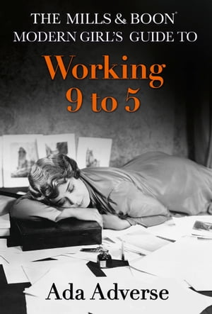 The Mills & Boon Modern Girl?s Guide to: Working 9-5: Career Advice for Feminists (Mills & Boon A-Zs,  Book 1)