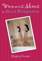 Womans Shoes a Mans Perspective by Gregory Cowper