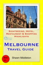 Melbourne Travel Guide - Sightseeing, Hotel, Restaurant & Shopping Highlights (Illustrated) by Shawn Middleton