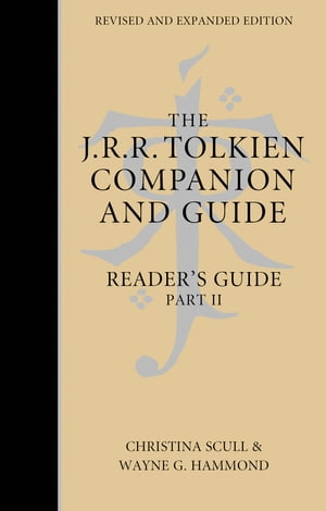 The J. R. R. Tolkien Companion and Guide: Volume 3: Reader's Guide PART 2 by Wayne G. Hammond