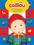 Caillou, My First French Word Book 433242b0-1fc4-4560-a438-88d1b4afc3a1