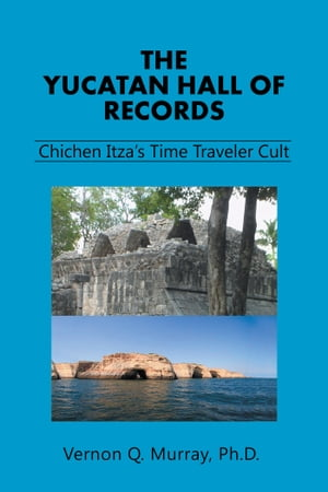 The Yucatan Hall of Records: Chichen Itza?S Time Traveler Cult