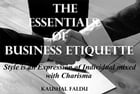 THE ESSENTIALS OF BUSINESS ETIQUETTE: Style is an Expression of Individual mixed with Charisma by Kaushal Faldu