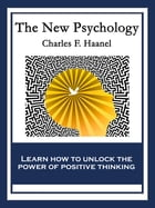The New Psychology: With linked Table of Contents by Charles F. Haanel