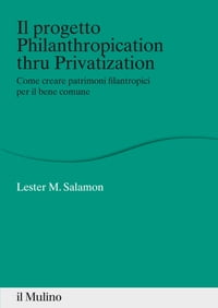 Il progetto Philanthropication thru Privatization: Come creare patrimoni filantropici per il bene…