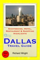 Dallas, Texas Travel Guide - Sightseeing, Hotel, Restaurant & Shopping Highlights (Illustrated) by Richard Wright