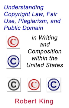 Understanding Copyright Law, Fair Use, Plagiarism, and Public Domain in Writing and Composition…