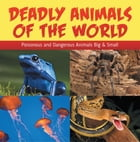 Deadly Animals Of The World: Poisonous and Dangerous Animals Big & Small: Wildlife Books for Kids by Baby Professor