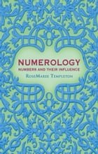 Numerology: Numbers and Their Influence by RoseMaree Templeton