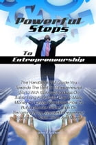 Powerful Steps To Entrepreneurship: This Handbook Will Guide You Towards The Best In Entrepreneurial World With Its Amazing Ideas On Adv by James B. Bauman