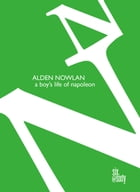 A Boy's Life of Napoleon by Alden Nowlan