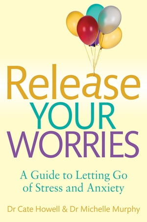 Release Your Worries - A Guide to Letting Go of Stress & Anxiety