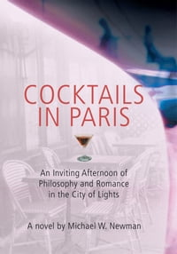 Cocktails in Paris: An Inviting Afternoon of Philosophy and Romance in the City of Lights