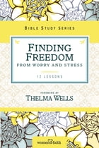 Finding Freedom from Worry and Stress by Thomas Nelson