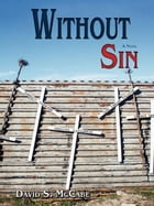 Without Sin: A Novel by David S. McCabe