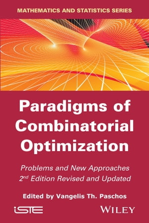 Paradigms of Combinatorial Optimization: Problems and New Approaches by Vangelis Th. Paschos