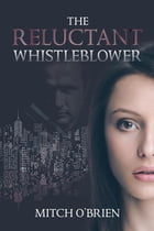 The Reluctant Whistleblower by Mitch O'Brien