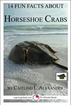 14 Fun Facts About Horseshoe Crabs: Educational Version by Caitlind L. Alexander