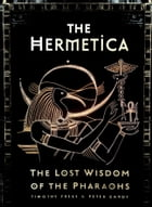 The Hermetica: The Lost Wisdom of the Pharaohs by Tim Freke